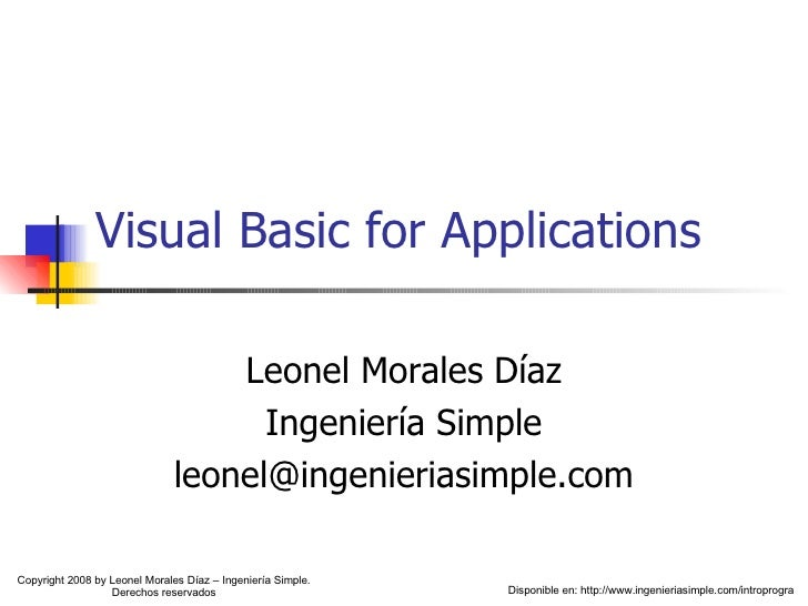 Visual Basic for Applications Leonel Morales Díaz Ingeniería Simple [email_address] Disponible en: http://www.ingenieriasi...