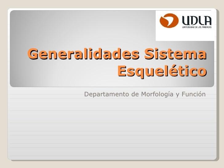Generalidades Sistema Esquelético Departamento de Morfología y Función