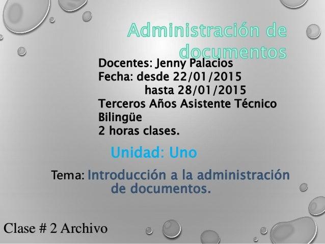Docentes: Jenny Palacios Fecha: desde 22/01/2015 hasta 28/01/2015 Terceros Años Asistente Técnico Bilingüe 2 horas clases....