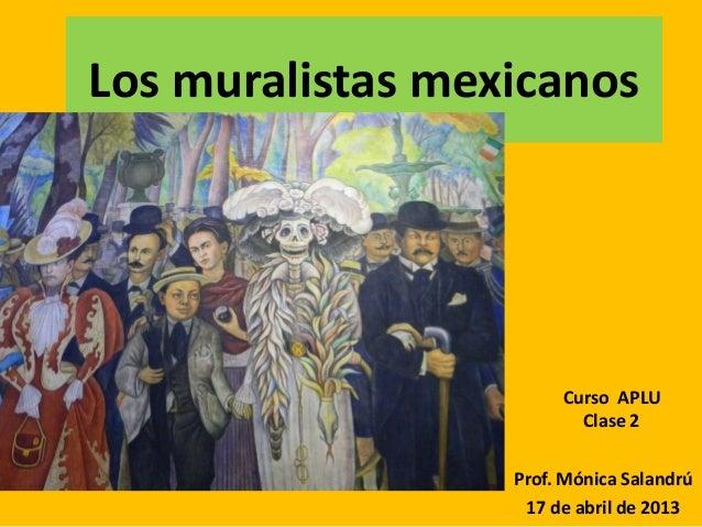 Los muralistas mexicanos                       Curso APLU                         Clase 2                  Prof. Mónica Sa...