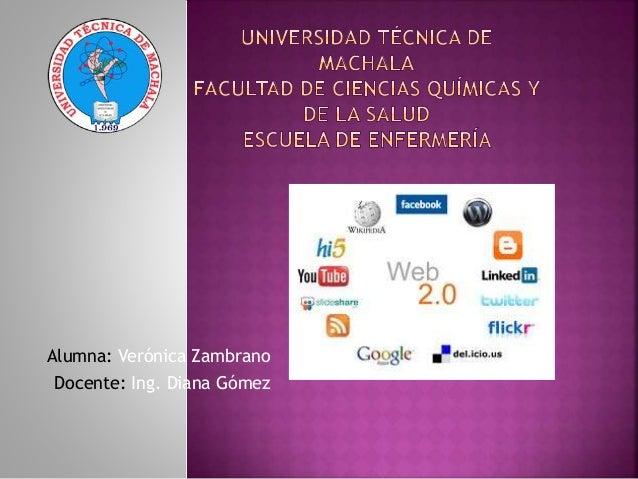 Alumna: Verónica Zambrano Docente: Ing. Diana Gómez
