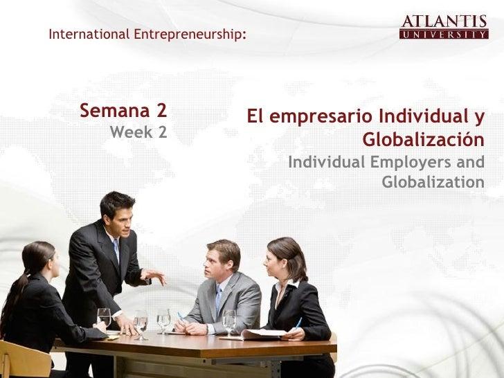 International Entrepreneurship:    Semana 2                  El empresario Individual y         Week 2                    ...