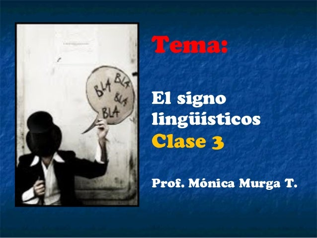 Tema:El signolingüísticosClase 3Prof. Mónica Murga T.