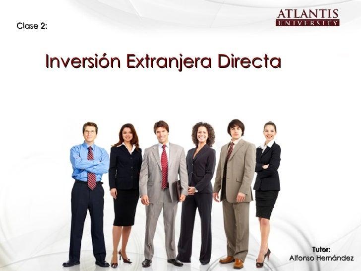 Inversión Extranjera Directa Clase 2: Tutor: Alfonso Hernández