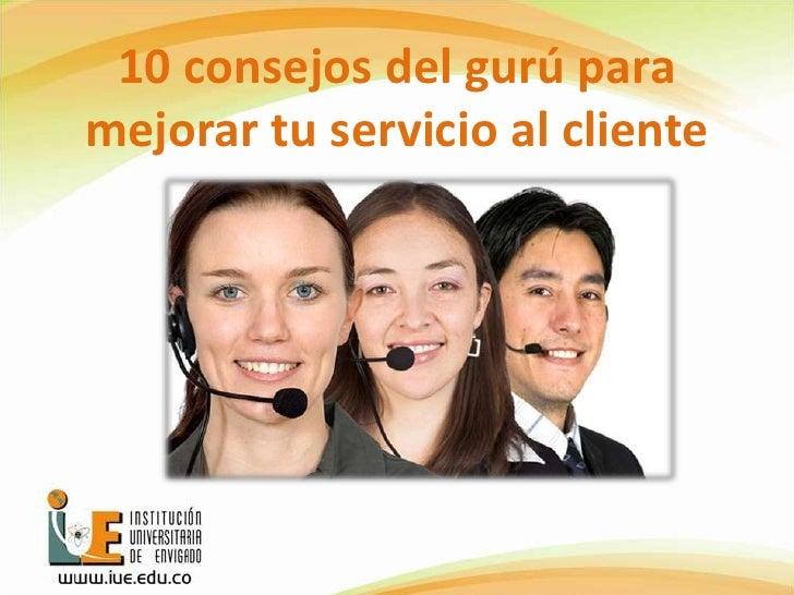 10 consejos del gurú para mejorar tu servicio al cliente <br />