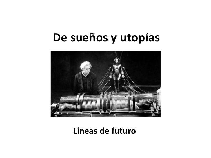 De sueños y utopías Líneas de futuro