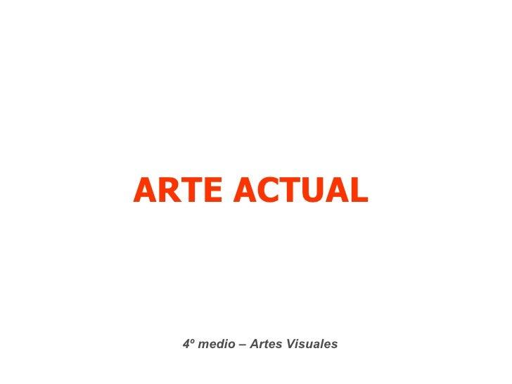 ARTE ACTUAL  4º medio – Artes Visuales
