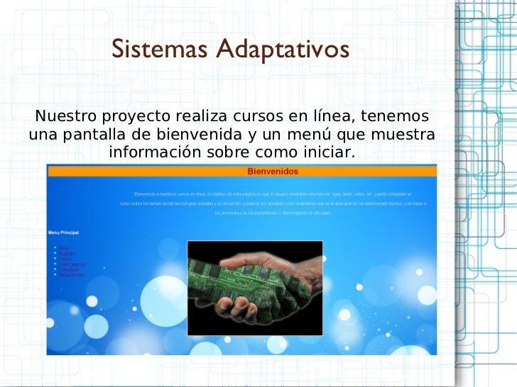 Sistemas Adaptativos Nuestro proyecto realiza cursos en línea, tenemos una pantalla de bienvenida y un menú que muestra in...
