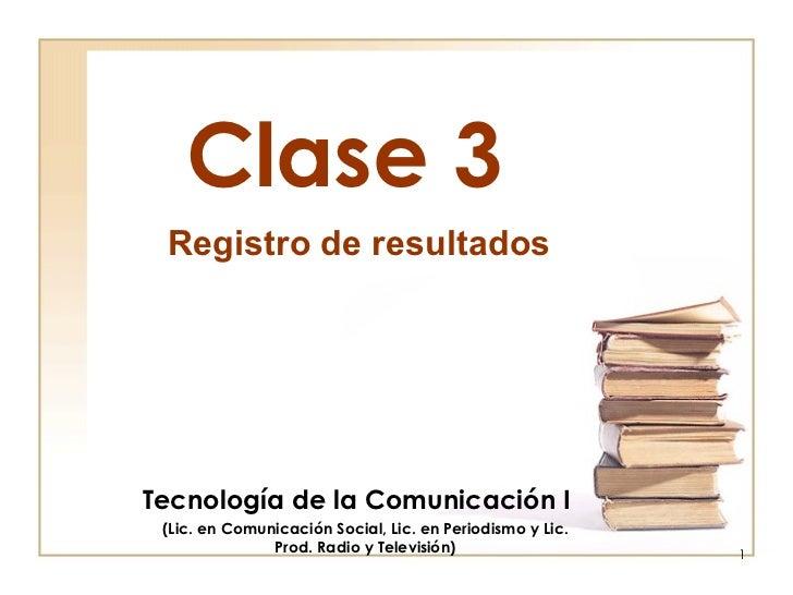 Clase 3 Tecnología de la Comunicación I (Lic. en Comunicación Social, Lic. en Periodismo y Lic. Prod. Radio y Televisión) ...