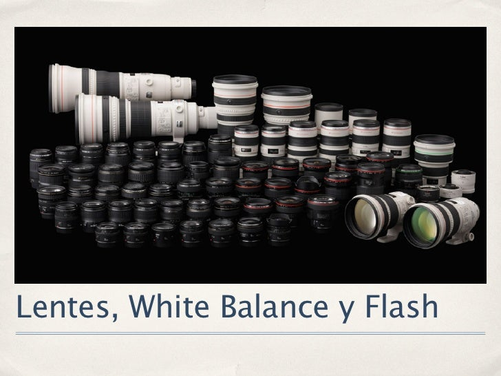 Lentes, White Balance y Flash