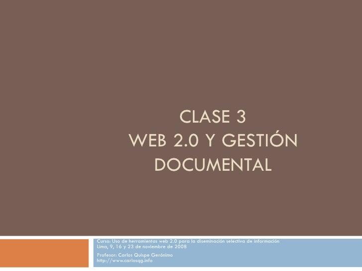 CLASE 3 WEB 2.0 Y GESTIÓN DOCUMENTAL Curso: Uso de herramientas web 2.0 para la diseminación selectiva de información Lima...