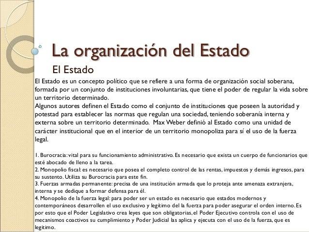 La organización del Estado El Estado El Estado es un concepto político que se refiere a una forma de organización social s...