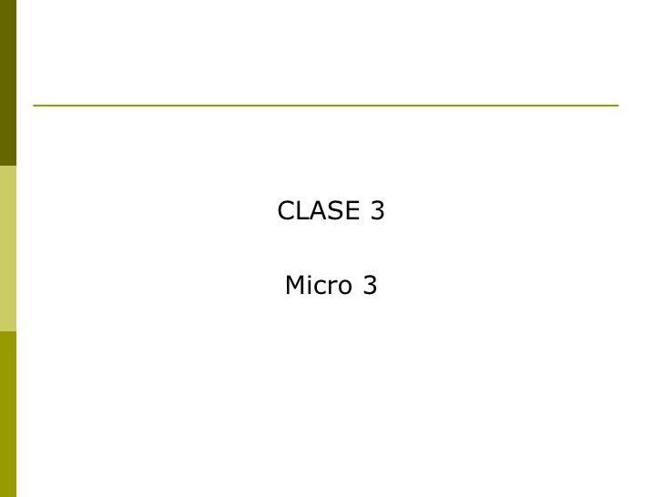 <ul><li>CLASE 3 </li></ul><ul><li>Micro 3 </li></ul>