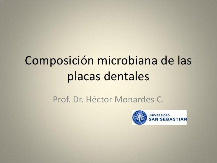 Composición microbiana de las      placas dentales    Prof. Dr. Héctor Monardes C.