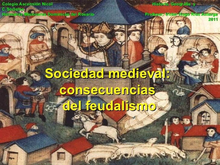 Sociedad medieval: consecuencias  del feudalismo Colegio Ascensión Nicol    Historia, Geografía  y C.Sociales Hermanas Mis...