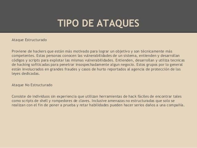 TIPO DE ATAQUESAtaque EstructuradoProviene de hackers que están más motivado para lograr un objetivo y son técnicamente má...