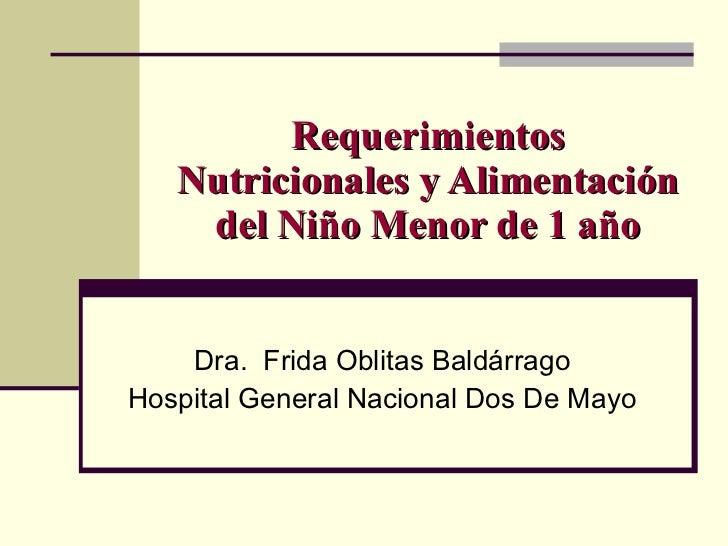 Requerimientos Nutricionales y Alimentación del Niño Menor de 1 año Dra.  Frida Oblitas Baldárrago Hospital General Nacion...