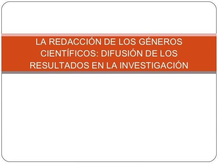 LA REDACCIÓN DE LOS GÉNEROS CIENTÍFICOS: DIFUSIÓN DE LOS RESULTADOS EN LA INVESTIGACIÓN