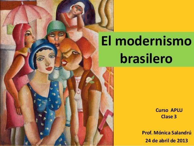 Prof. Mónica Salandrú24 de abril de 2013Curso APLUClase 3El modernismobrasilero