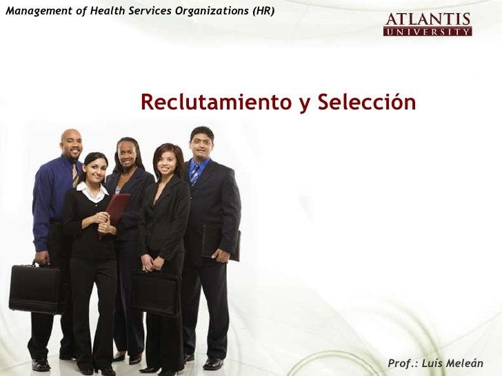 Reclutamiento y Selección Management of Health Services Organizations (HR)   Prof.: Luís Meleán