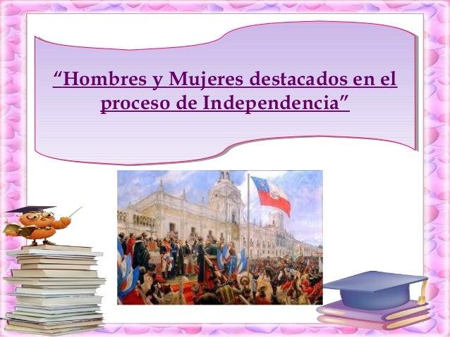 """""""Hombres y Mujeres destacados en el """"Hombres y Mujeres destacados en el proceso de Independencia"""" proceso de Independencia..."""
