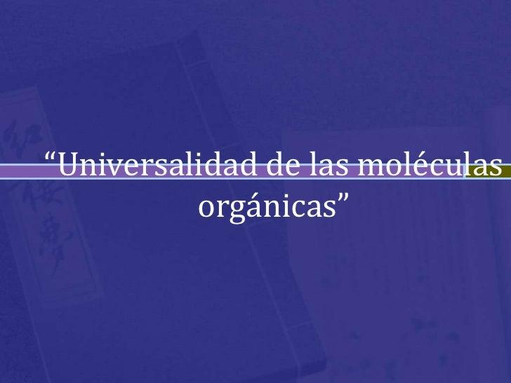 """""""Universalidad de las moléculas orgánicas""""<br />"""