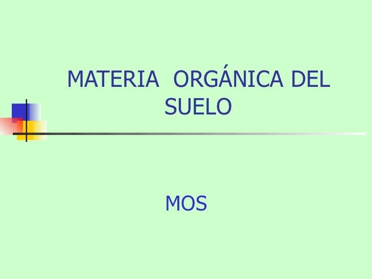 MATERIA  ORGÁNICA DEL SUELO MOS