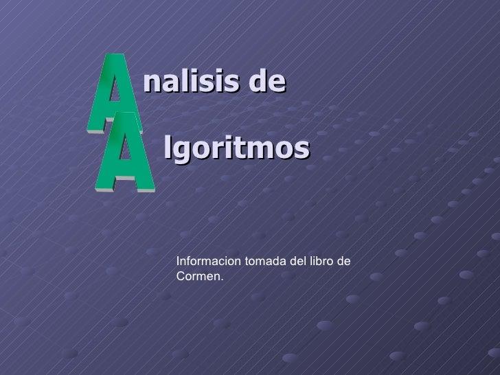 A A nalisis de lgoritmos Informacion tomada del libro de Cormen.