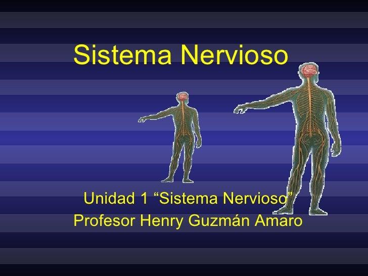"Sistema Nervioso Unidad 1 ""Sistema Nervioso"" Profesor Henry Guzmán Amaro"