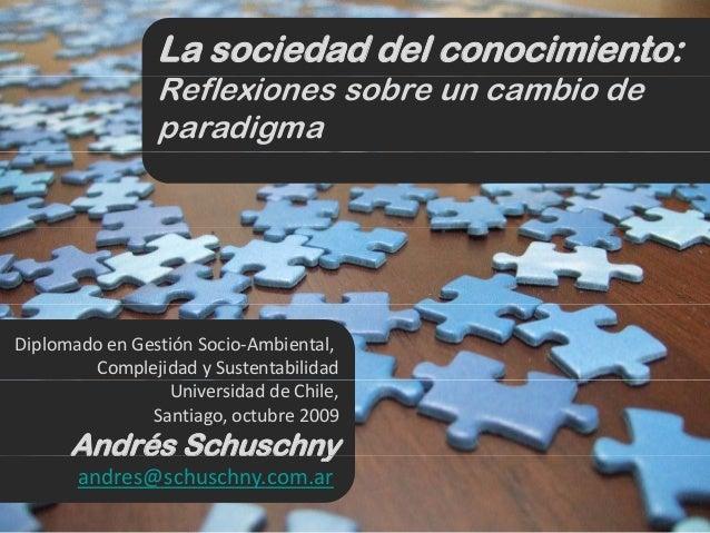 La sociedad del conocimiento:Reflexiones sobre un cambio deparadigmaDiplomadoenGestiónSocio‐Ambiental,ComplejidadySu...