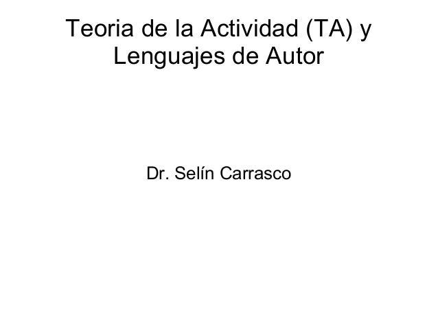 Teoria de la Actividad (TA) y Lenguajes de Autor Dr. Selín Carrasco