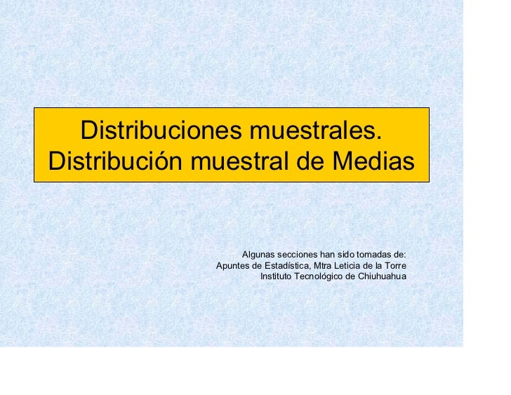 Distribuciones muestrales. Distribución muestral de Medias                      Algunas secciones han sido tomadas de:    ...