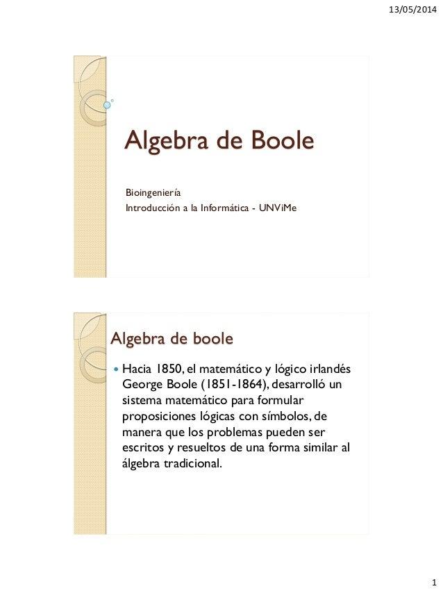 13/05/2014 1 Algebra de Boole Bioingeniería Introducción a la Informática - UNViMe Algebra de boole  Hacia 1850, el matem...