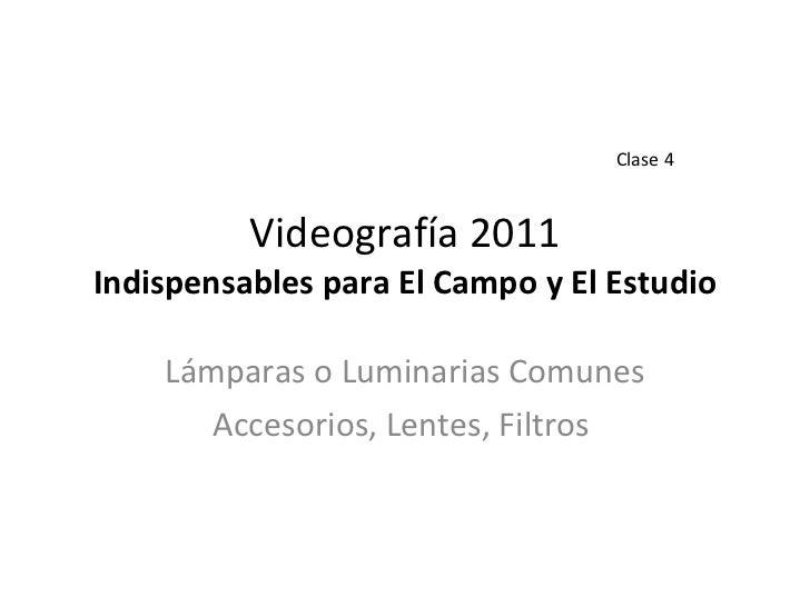 Videografía 2011 Indispensables para El Campo y El Estudio Lámparas o Luminarias Comunes Accesorios, Lentes, Filtros  Clas...