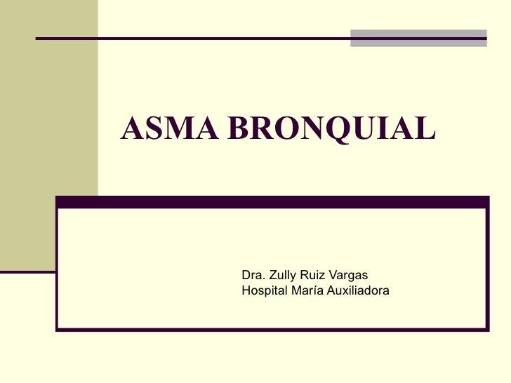 ASMA BRONQUIAL Dra. Zully Ruiz Vargas Hospital María Auxiliadora