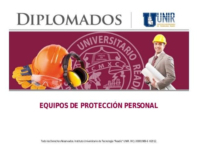 """EQUIPOS DE PROTECCIÓN PERSONALTodo los Derechos Reservados. Instituto Universitario de Tecnología """"Readic"""" UNIR. Rif J-300..."""