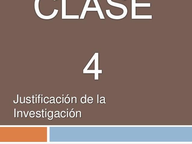 Clase 4 justifiacion de la investigacion
