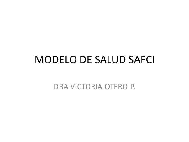 MODELO DE SALUD SAFCI DRA VICTORIA OTERO P.