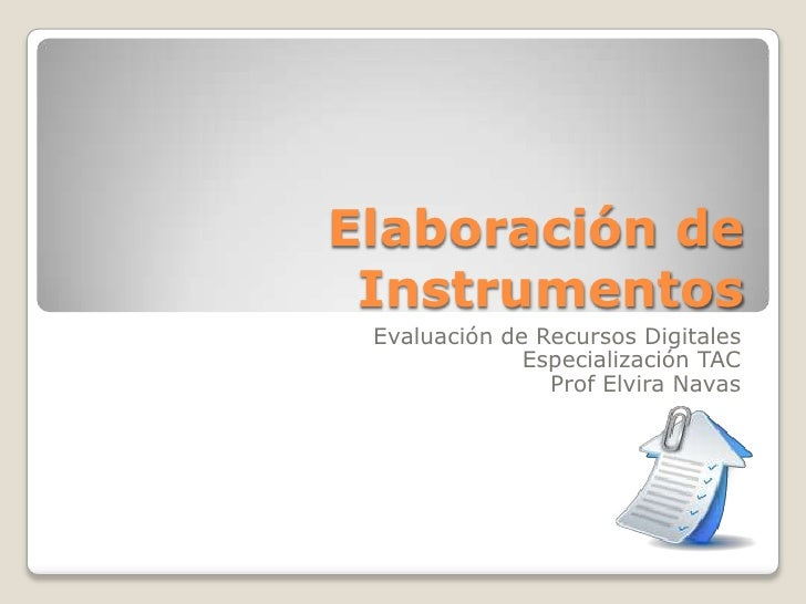 Elaboración de Instrumentos<br />Evaluación de Recursos Digitales<br />Especialización TAC<br />Prof Elvira Navas<br />