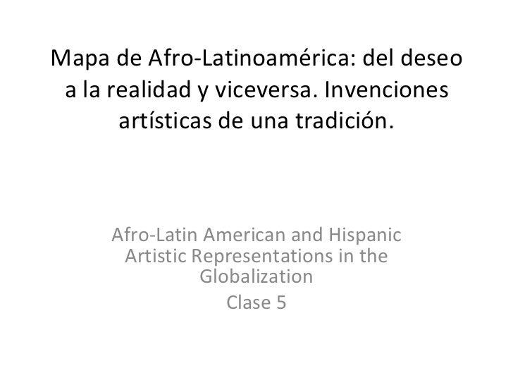 Mapa de Afro-Latinoamérica: del deseo a la realidad y viceversa. Invenciones artísticas de una tradición. Afro-Latin Ameri...
