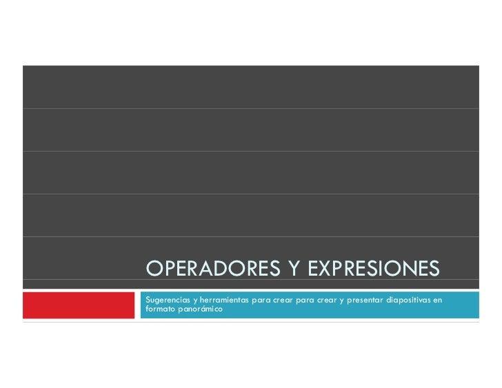 OPERADORES Y EXPRESIONESSugerencias y herramientas para crear para crear y presentar diapositivas enformato panorámico