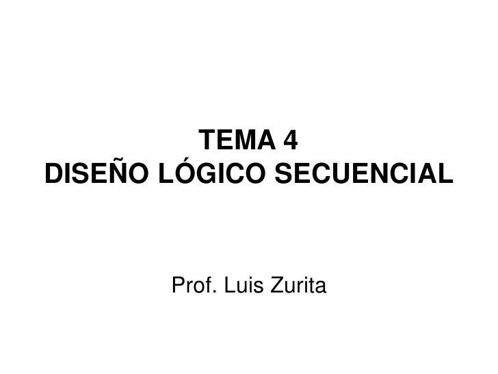 TEMA 4DISEÑO LÓGICO SECUENCIAL<br />Prof. Luis Zurita<br />
