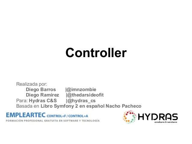 Controller Realizada por: Diego Barros |@imnzombie Diego Ramirez |@thedarsideofit Para: Hydras C&S |@hydras_cs Basada en L...