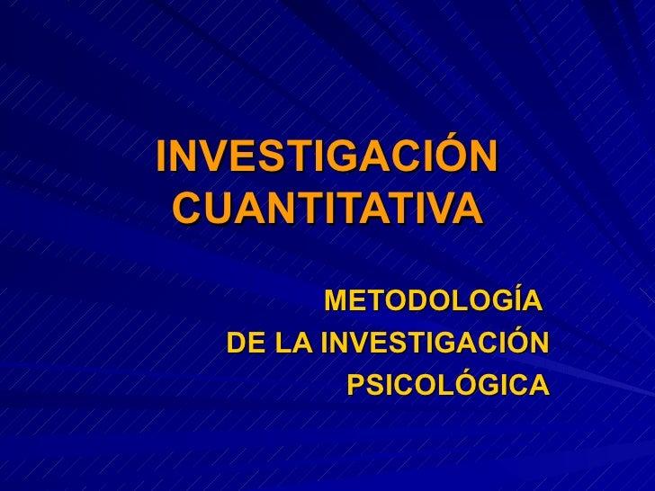 INVESTIGACIÓN CUANTITATIVA METODOLOGÍA  DE LA INVESTIGACIÓN PSICOLÓGICA