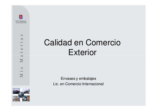 Calidad en Comercio      Exterior       Envases y embalajes  Lic. en Comercio Internacional