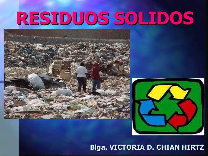 RESIDUOS SOLIDOS Blga. VICTORIA D. CHIAN HIRTZ