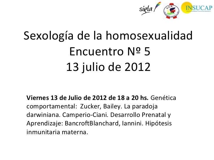 Sexología de la homosexualidad        Encuentro Nº 5       13 julio de 2012Viernes 13 de Julio de 2012 de 18 a 20 hs. Gené...