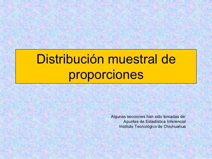 Distribución muestral de       proporciones               Algunas secciones han sido tomadas de:                    Apunte...