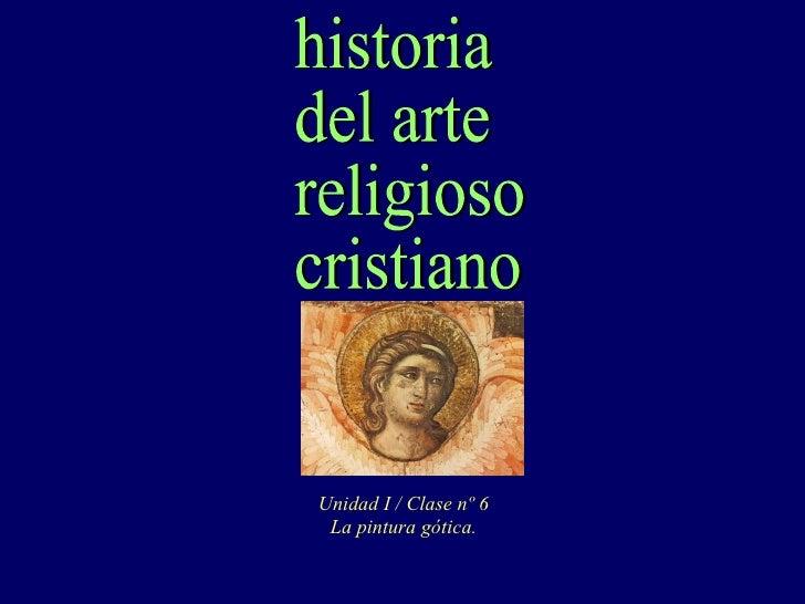 historia del arte religioso cristiano Unidad I / Clase nº 6 La pintura gótica.