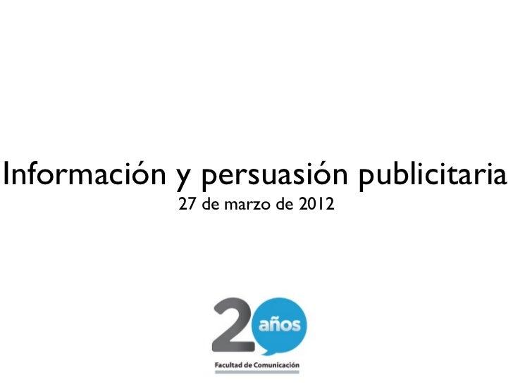 Información y persuasión publicitaria            27 de marzo de 2012